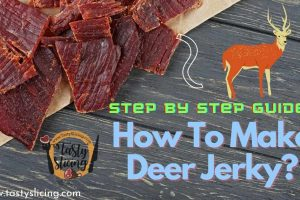 How To Make Deer Jerky? Step by step guide to make delicious jerky at home