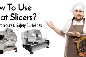 How To Use A Meat Slicer professionally? | Actual procedure and safety guidelines